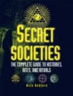 Secret Societies : The Complete Guide to Histories, Rites, and Rituals - eBook