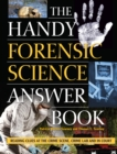 The Handy Forensic Science Answer Book : Reading Clues at the Crime Scene, Crime Lab and in Court - eBook