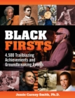 Black Firsts : 4,500 Trailblazing Achievements and Ground-Breaking Events (4th Edition) - Book