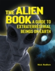The Alien Book : A Guide To Extraterrestrial Beings On Earth - eBook