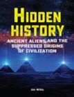 Hidden History : Ancient Aliens and the Suppressed Origins of Civilization - eBook