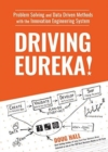Driving Eureka! : Problem-Solving with Data-Driven Methods & the Innovation Engineering System - Book