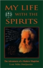 My Life with the Spirits : The Adventures of a Modern Magician - Book