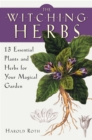 The Witching Herbs : 13 Essential Plants and Herbs for Your Magical Garden - Book