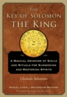 The Key of Solomon the King : A Magical Grimoire of Sigils and Rituals for Summoning and Mastering SpiritsClavicula Salomonis - Book