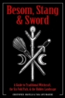 Besom, Stang & Sword : A Guide to Traditional Witchcraft, the Sixfold Path and the Hidden Landscape - Book