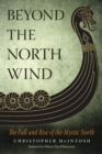 Beyond the North Wind : The Fall and Rise of the Mystic North - Book