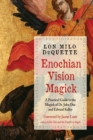 Enochian Vision Magick : A Practical Guide to the Magick of Dr. John Dee and Edward Kelley - Book