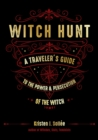 Witch Hunt : A Traveler's Guide to the Power & Persecution of the Witch - Book