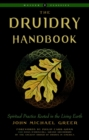 The Druidry Handbook : Spiritual Practice Rooted in the Living Earth Weiser Classics - Book