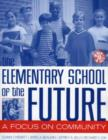 The Elementary School of the Future : A Focus on Community - Book