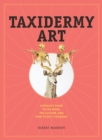 Taxidermy Art : A Rogue's Guide to the Work, the Culture, and How to Do It Yourself - Book