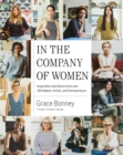 In the Company of Women : Inspiration and Advice from 100 Makers, Artist and Entrepeneurs - Book