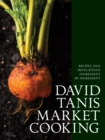 David Tanis Market Cooking : Themes and Variations, Ingredient by Ingredient - Book
