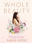 Whole Beauty : Natural Rituals and Recipes for Lifelong Beauty, Inside and Out - Book