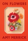 On Flowers : Lessons from an Accidental Florist - Book