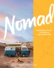 Nomad : Designing a Home for Escape and Adventure - Book