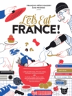 Let's Eat France! : 1,250 Specialty Foods, 375 Iconic Recipes, 350 Topics, 260 Personalities, Plus Hundreds of Maps, Charts, Tricks, Tips, and Anecdotes and Everything Else You Want to Know about the - Book
