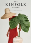 The Kinfolk Garden : How to Live with Nature - Book