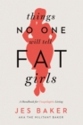 Things No One Will Tell Fat Girls : A Handbook for Unapologetic Living - eBook