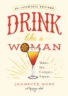 Drink Like a Woman : Shake. Stir. Conquer. Repeat. - eBook