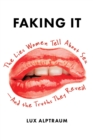 Faking It : The Lies Women Tell about Sex--And the Truths They Reveal - eBook