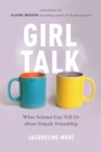 Girl Talk : What Science Can Tell Us About Female Friendship - Book