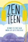 Zen Teen : 101 Mindful Ways to Stay Calm When Life Gets Stressful - Book