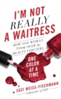 I'm Not Really a Waitress : How One Woman Took Over the Beauty Industry One Color at a Time - eBook