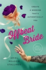 Offbeat Bride (Revised) : Create a Wedding That's Authentically YOU - Book