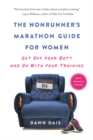 The Nonrunner's Marathon Guide for Women : Get Off Your Butt and On with Your Training - eBook