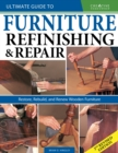Ultimate Guide to Furniture Repair & Refinishing, 2nd Revised Edition : Restore, Rebuild, and Renew Wooden Furniture - Book