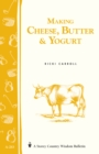 Making Cheese, Butter and Yogurt: Storey's Country Wisdom Bulletin  A.283 - Book
