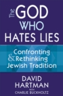 The God Who Hates Lies : Confronting & Rethinking Jewish Tradition - eBook