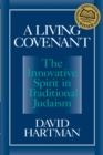 A Living Covenant : The Innovative Spirit in Traditional Judaism - eBook