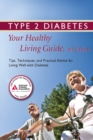 Type 2 Diabetes: Your Healthy Living Guide : Tips, Techniques, and Practical Advice for Living Well with Diabetes - eBook