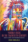 Yoruba Music in the Twentieth Century : Identity, Agency, and Performance Practice - Book