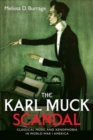 The Karl Muck Scandal : Classical Music and Xenophobia in World War I America - Book