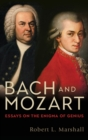 Bach and Mozart : Essays on the Enigma of Genius - Book