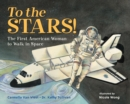 To the Stars! : The First American Woman to Walk in Space - Book