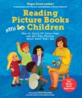 Reading Picture Books With Children : How to Shake Up Storytime and Get Kids Talking about What They See - Book