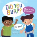 Did You Burp? : How to Ask Questions (or Not!) - Book