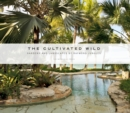 The Cultivated Wild : Gardens and Landscapes by Raymond Jungles - Book