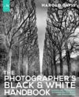 The Photographer's Black and White Handbook : Making and Processing Stunning Digital Black and White Photos - eBook