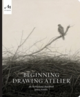 Beginning Drawing Atelier : An Instructional Sketchbook - Book