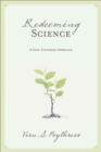 Redeeming Science : A God-Centered Approach - Book