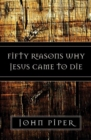 Fifty Reasons Why Jesus Came to Die - Book