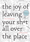 The Joy of Leaving Your Sh*t All Over the Place : The Art of Being Messy - Book