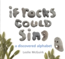 If Rocks Could Sing : A Discovered Alphabet - Book