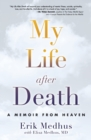 My Life After Death : A Memoir from Heaven - Book